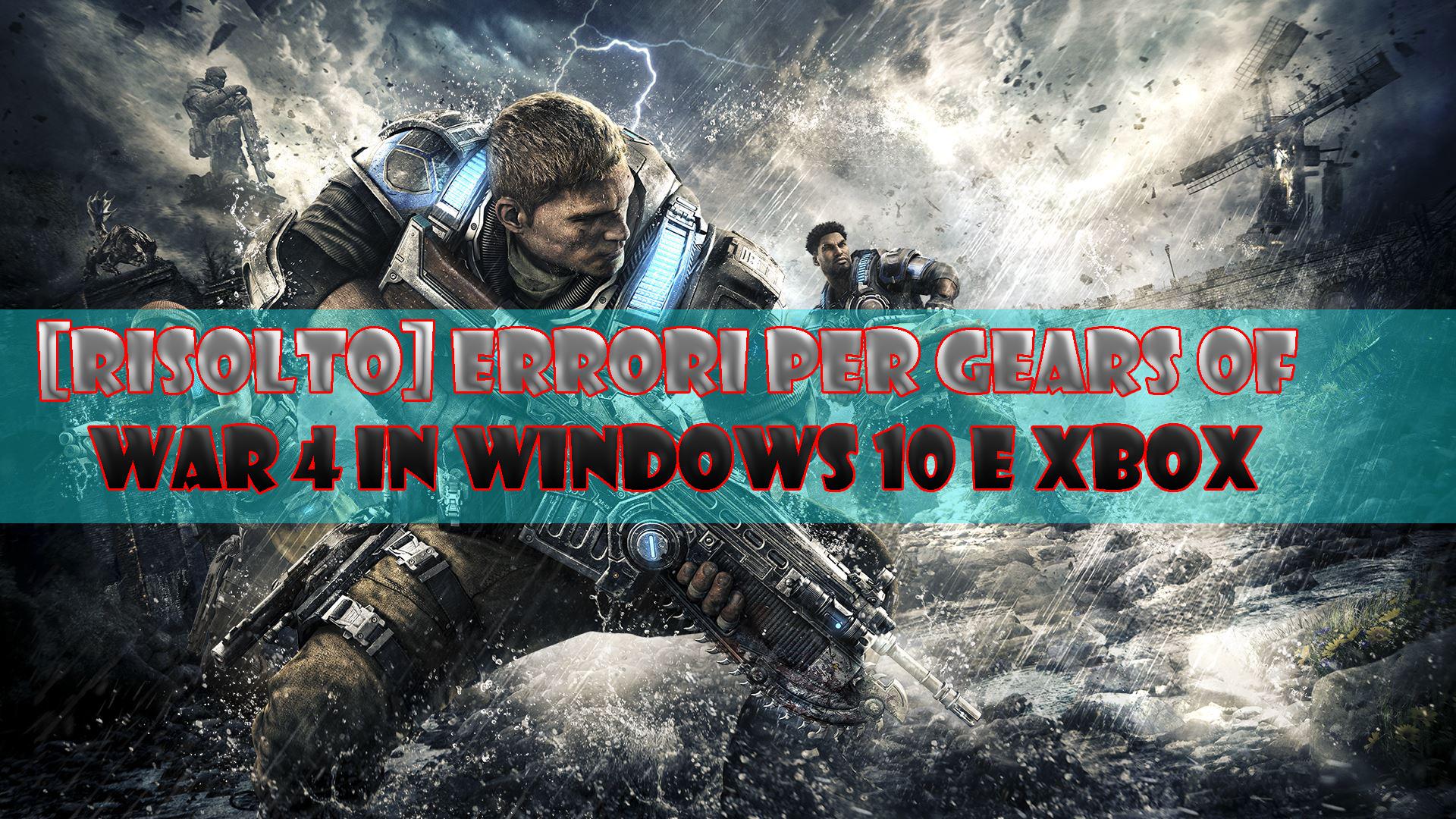 sbarazzarsi di errori a ingranaggi di guerre in Windows 10