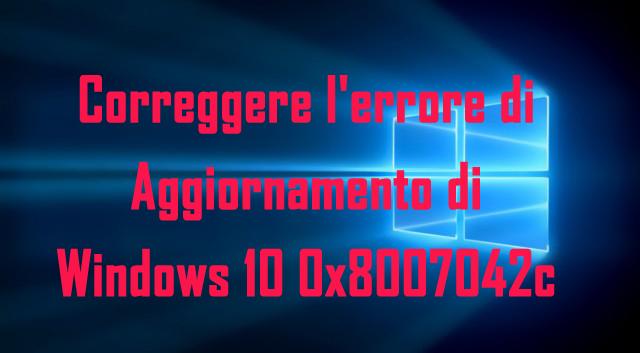 riparare l'errore di aggiornamento di Windows 10 0x8007042c