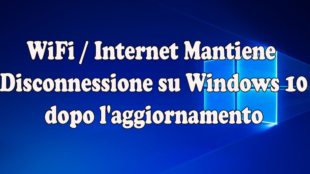 WiFi Continua a disconnettersi su Windows 10