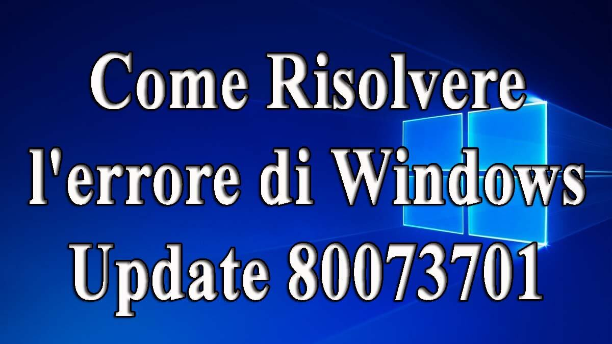rimuovere l'errore 80073701 di Windows Update