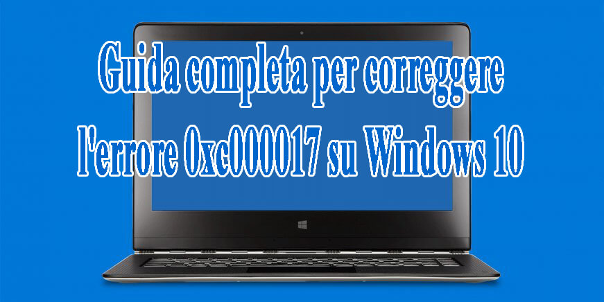 eliminazione dell'errore 0xc000017 su Windows 1