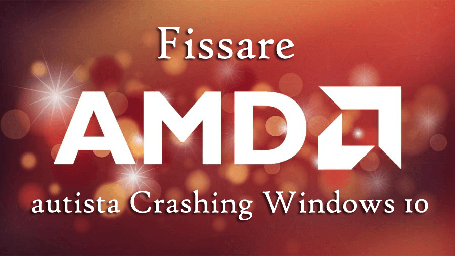 amd autisti Windows 10 problemi