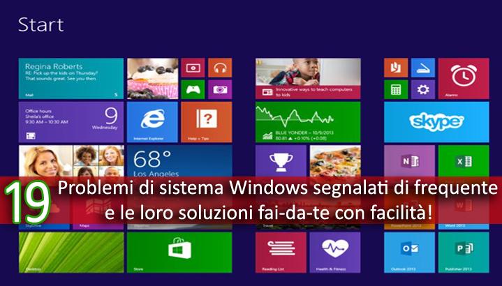 19 Problemi di sistema Windows segnalati di frequente e le loro soluzioni fai-da-te con facilità!